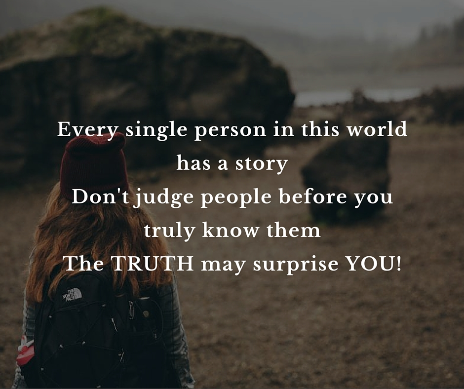 Never judge anyone