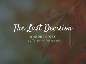The Last Decision - Short Story by Tejaswini Deshpande