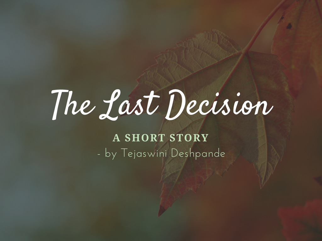 The Last Decision - Short Story by Tejaswini Deshpande